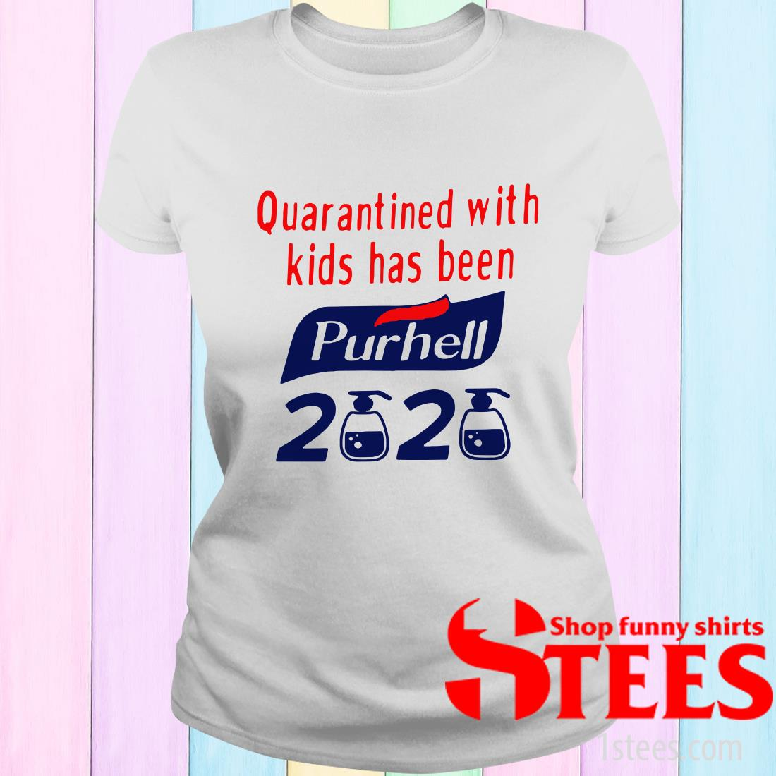 Quarantined With Kids Has Been Purhell 2020 Shirt
