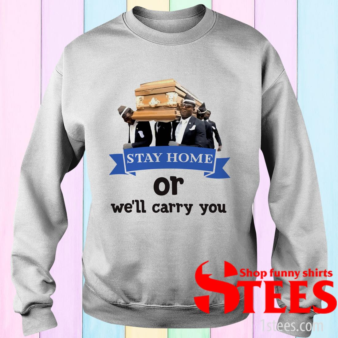 Stay Home Or We'll Carry You Shirt