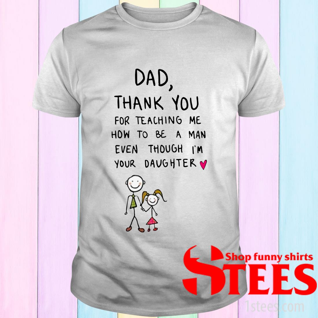 Dad, Thank You For Teaching Me How To Be A Man Even Though I'm Your Daughter Coffee T-Shirt
