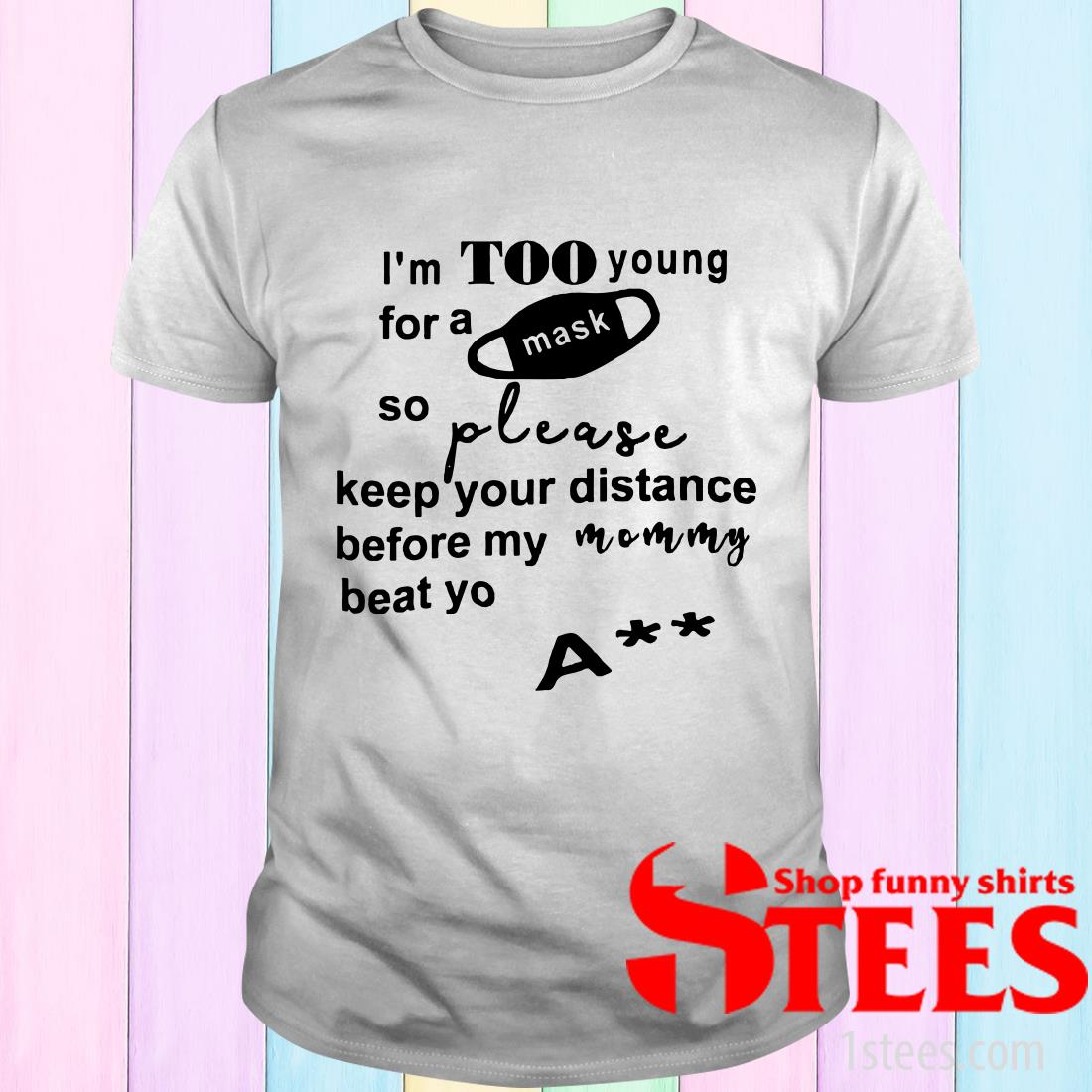 I'm Too Young For A Msk So Please Keep Your Distance T-Shirt
