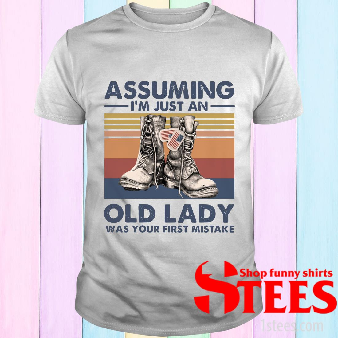 Veterans Assuming I'm Just An Old Lady Was Your First Mistake Vintage T-Shirt