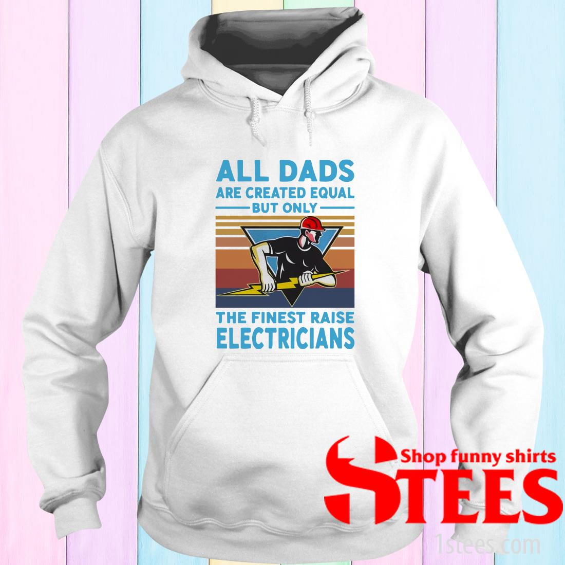 All Dads Are Created Equal But Only The Finest Raise Electricians Vintage T-ShirtAll Dads Are Created Equal But Only The Finest Raise Electricians Vintage Hoodies