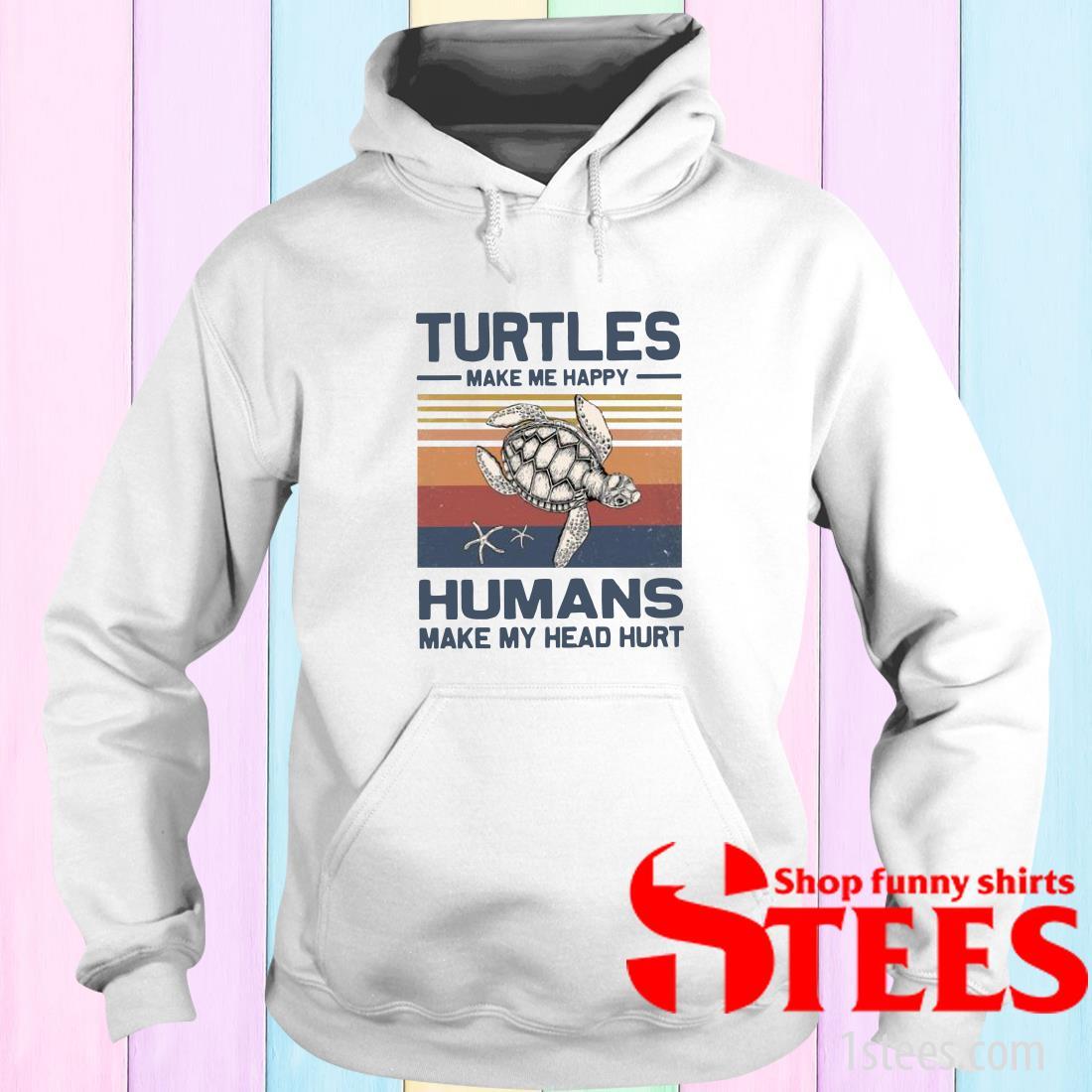Turtles Make Me Happy Humans Make My Head Hurt Vintage Hoodies