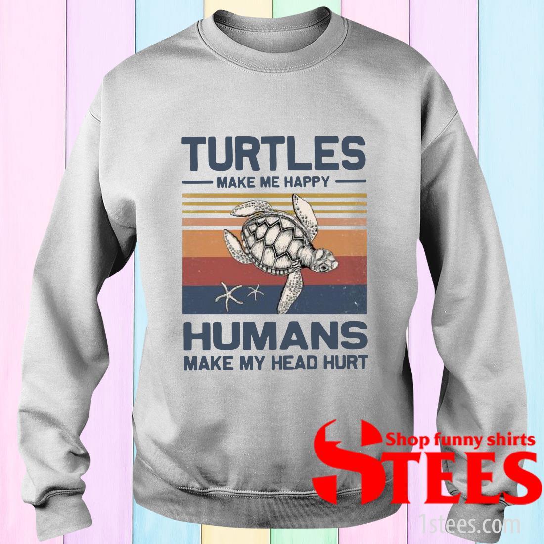 Turtles Make Me Happy Humans Make My Head Hurt Vintage Sweater