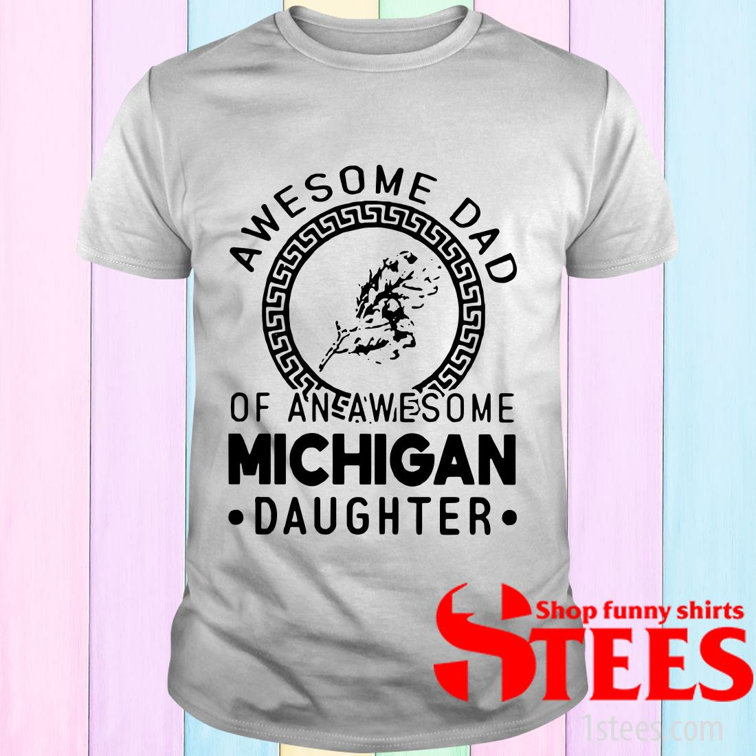 Awesome Dad Of An Awesome Michigan Daughter T-Shirt