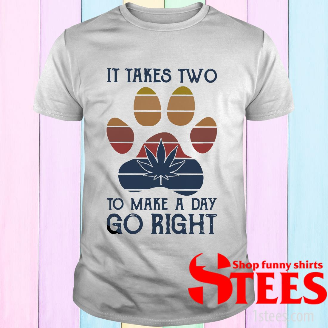 Dog Paw Weed It Takes Two To Make A Day Go Right Vintage T-Shirt
