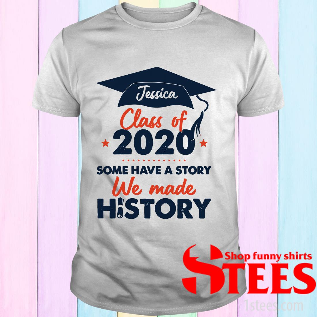 Jessica Class Of 2020 Some Have A Story We Made History Purple T-Shirt