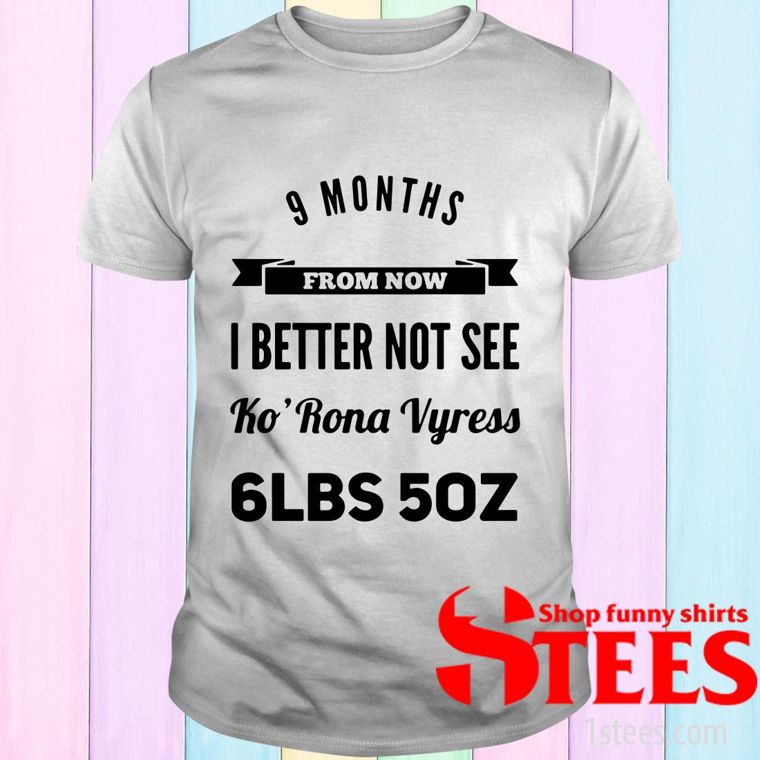 9 Months From Now I Better Not See T-Shirt