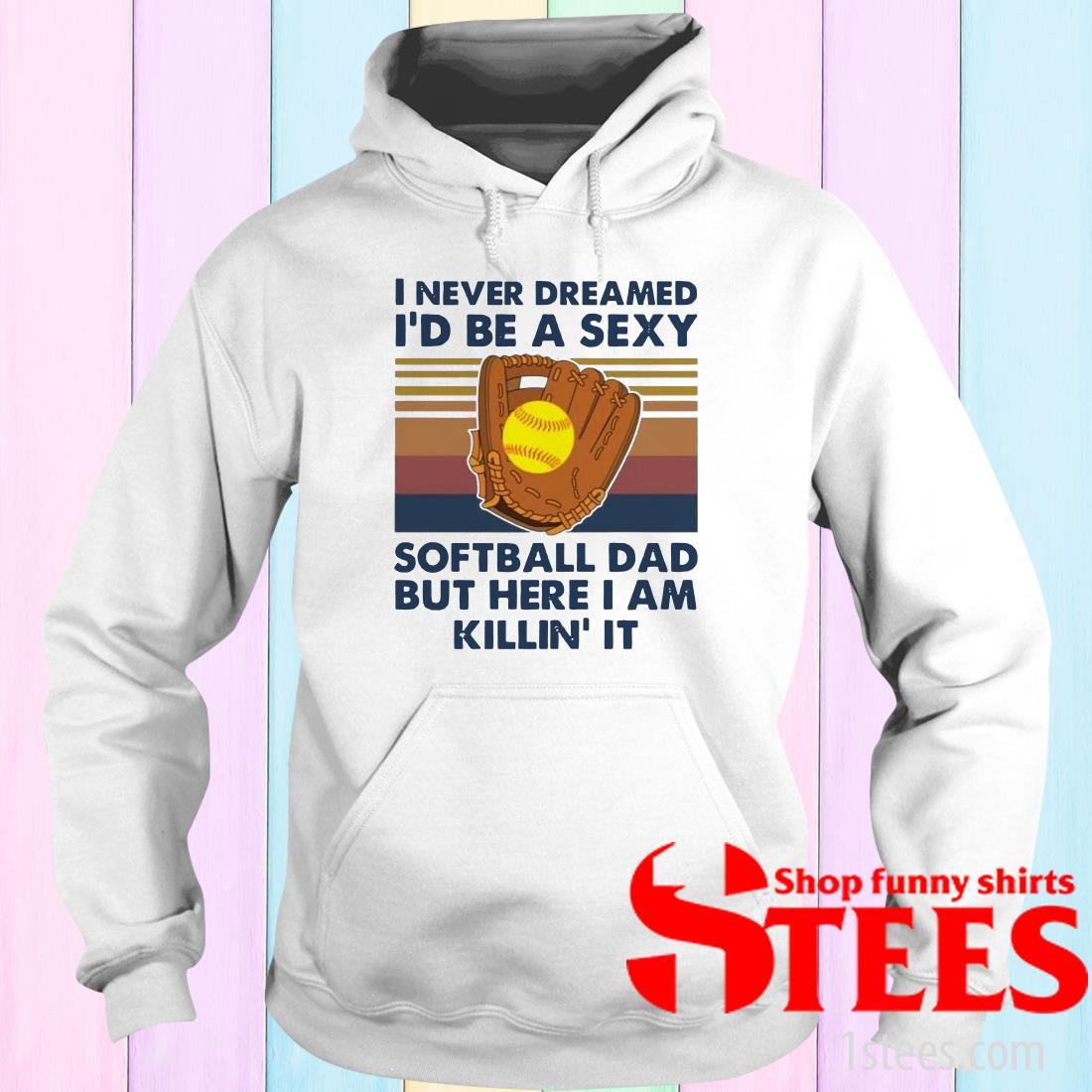 I Never Dreamed I'd Be A Sexy Softball Dad Vintage Shirt
