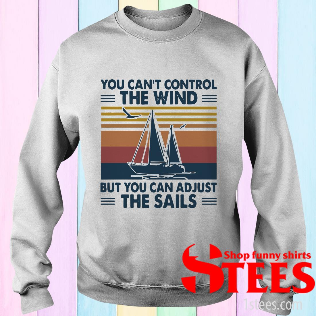 You Can't Control The Wind But You Can Adjust The Sails Vintage T-Shirt