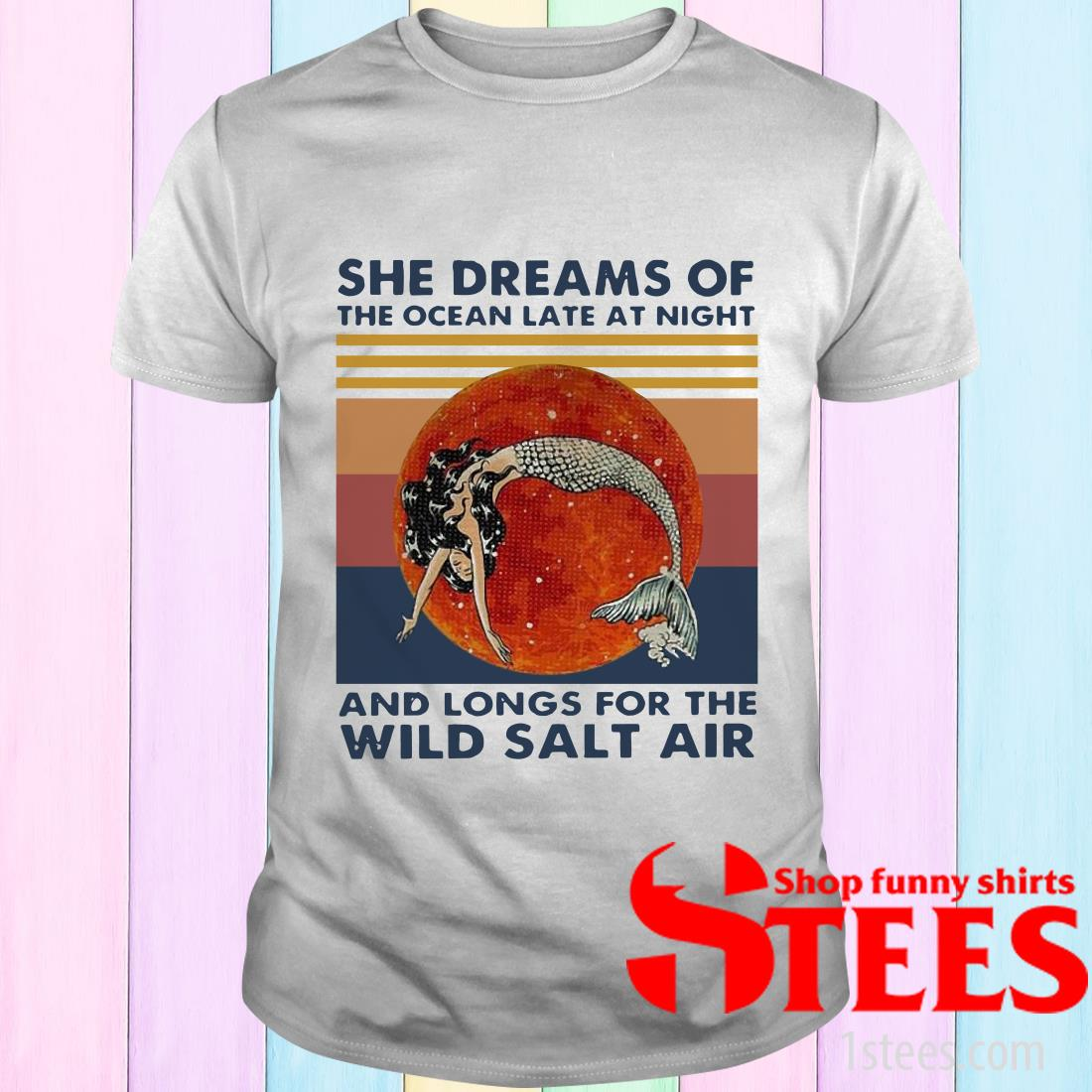 Vintage Mermaid She Dreams Of The Ocean Late At Night And Longs For The Wild Salt Air T-Shirt