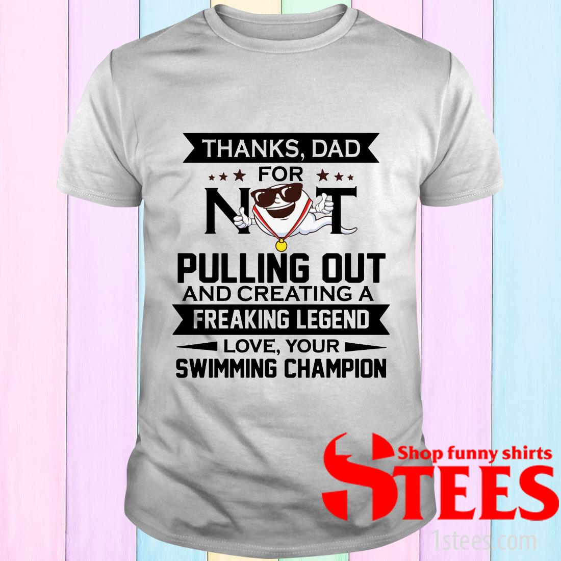 Thanks Dad For Not Pulling Out From Swimming Champion T-Shirt