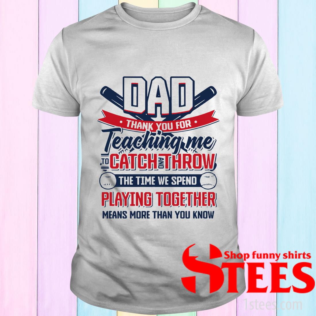 Thanks For Teaching Me To Catch And Throw Gift For Baseball Dad T-Shirt