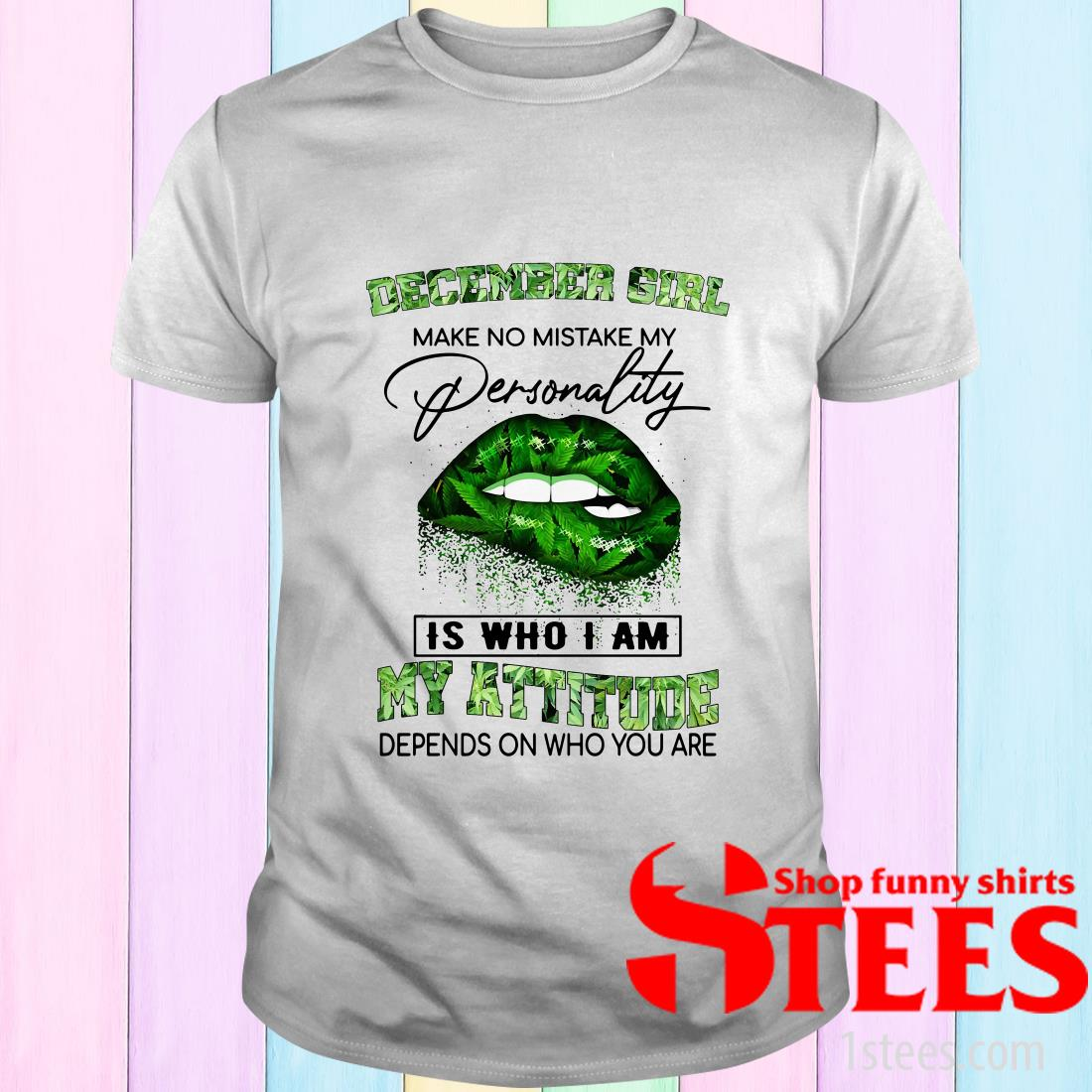 December Girl Lips Weed Make No Mistake My Personality Is Who I Am My Attitude T-Shirt