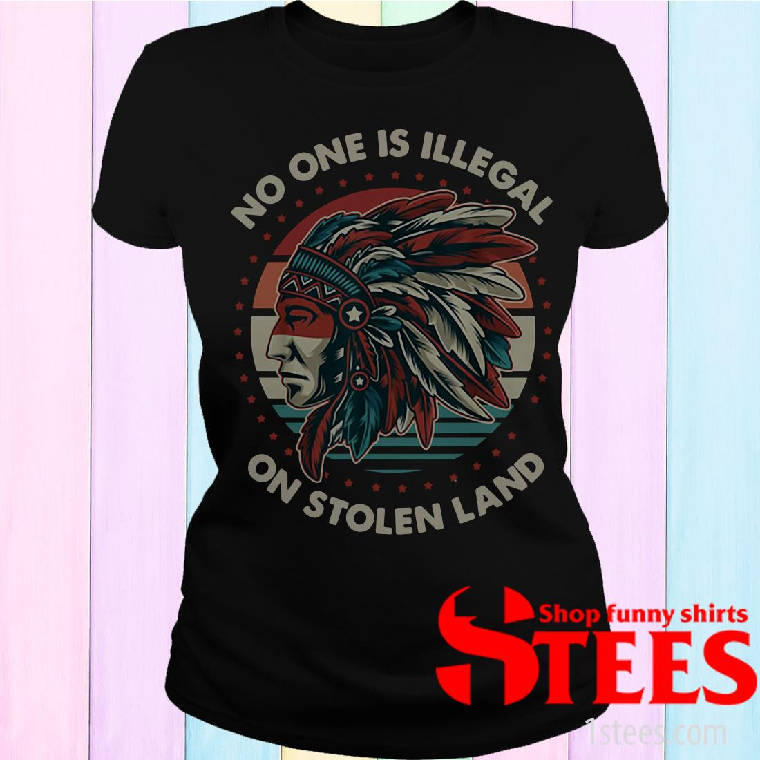 Native America No One Is Illegal On Stolen Land Vintage Shirt