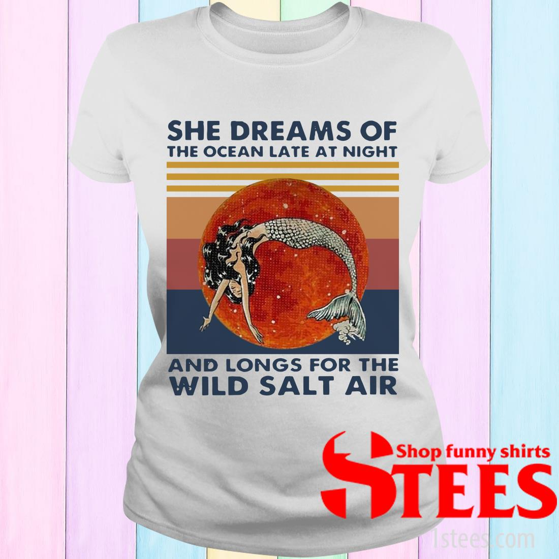 Vintage Mermaid She Dreams Of The Ocean Late At Night And Longs For The Wild Salt Air Women's T-Shirt