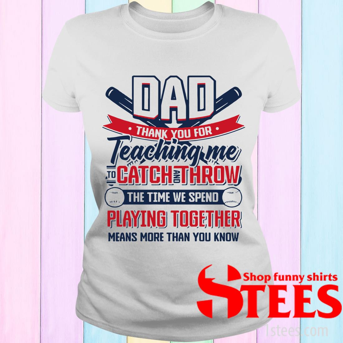 Thanks For Teaching Me To Catch And Throw Gift For Baseball Dad Women's T-Shirt