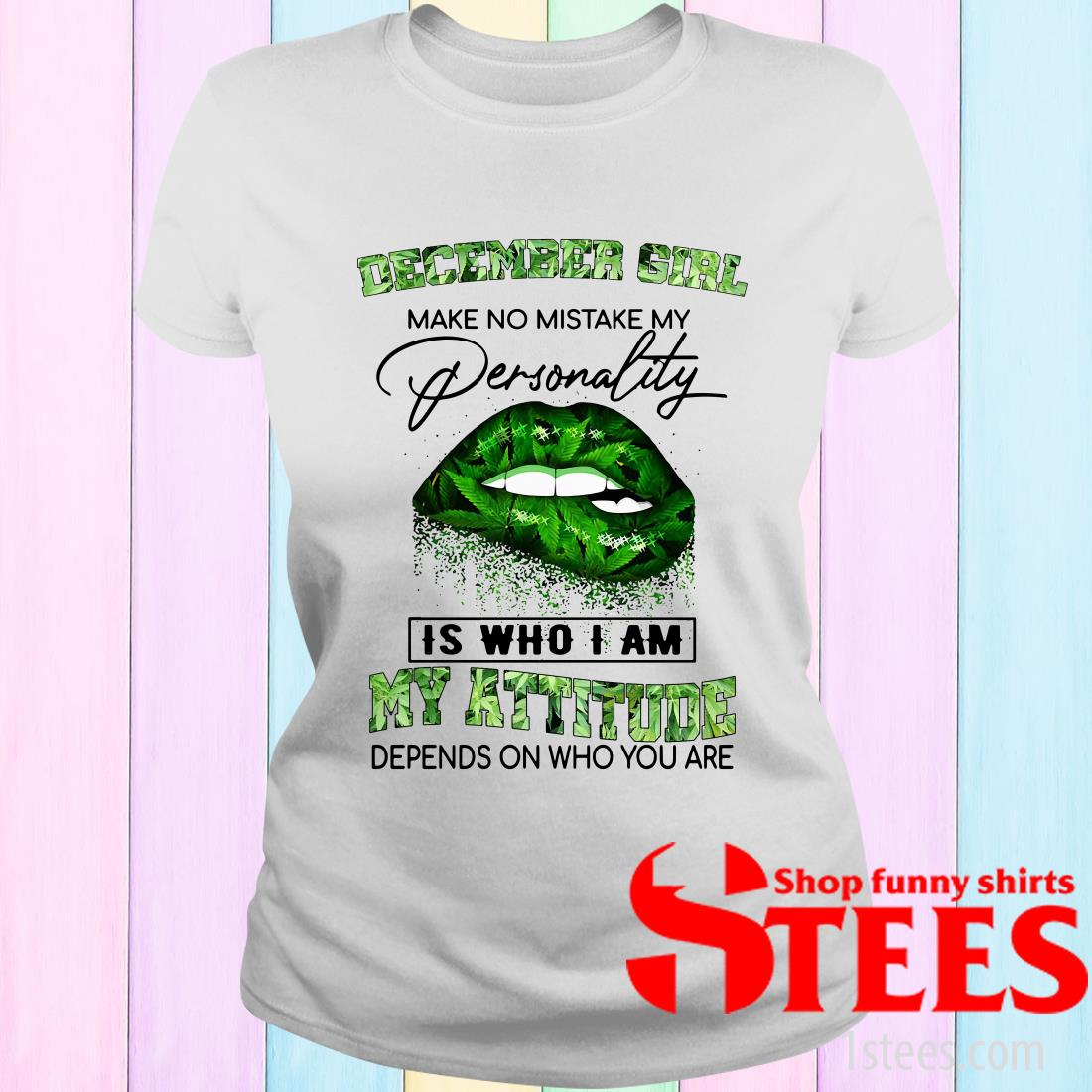 December Girl Lips Weed Make No Mistake My Personality Is Who I Am My Attitude Women's T-Shirt