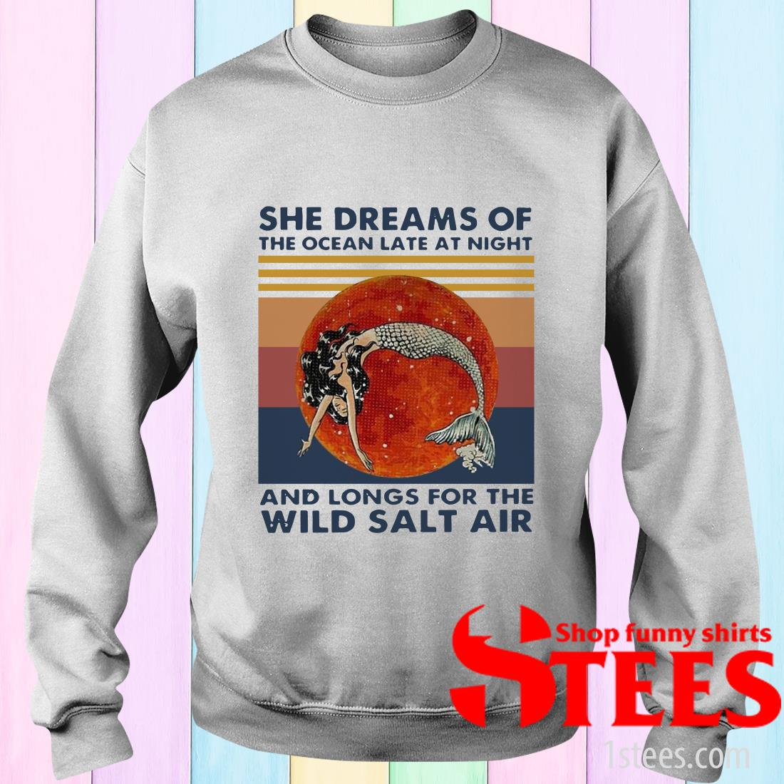Vintage Mermaid She Dreams Of The Ocean Late At Night And Longs For The Wild Salt Air Sweater