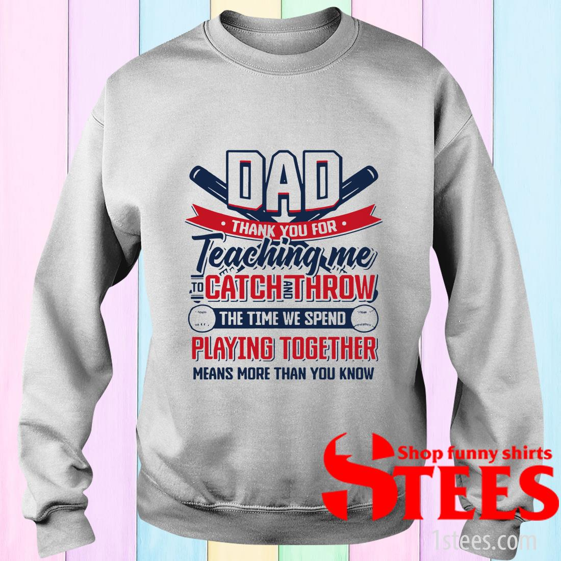 Thanks For Teaching Me To Catch And Throw Gift For Baseball Dad Sweater