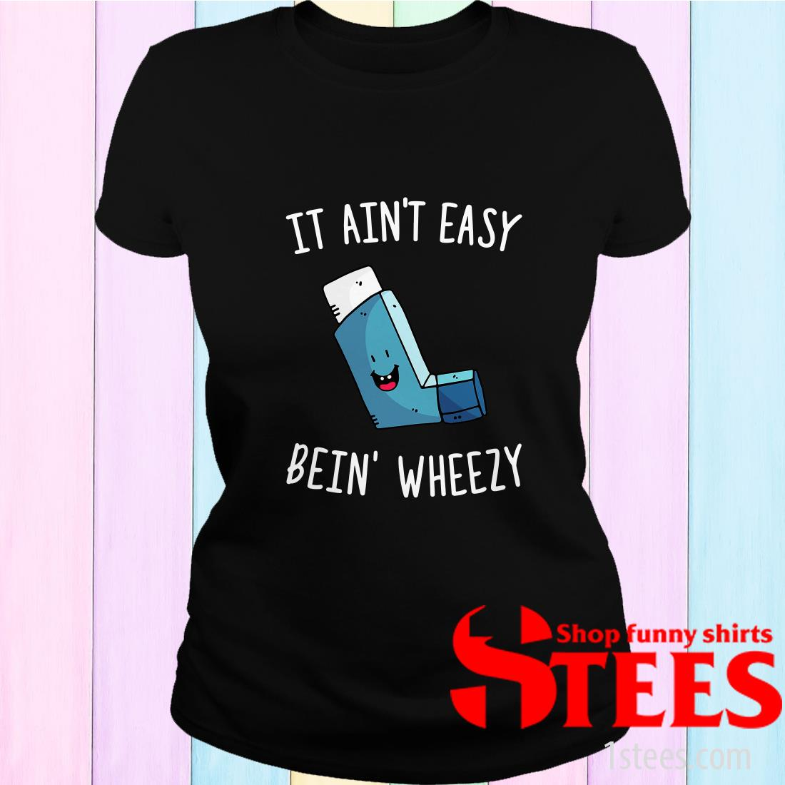 It Ain't Easy Bein' Wheezy Women's T-Shirt