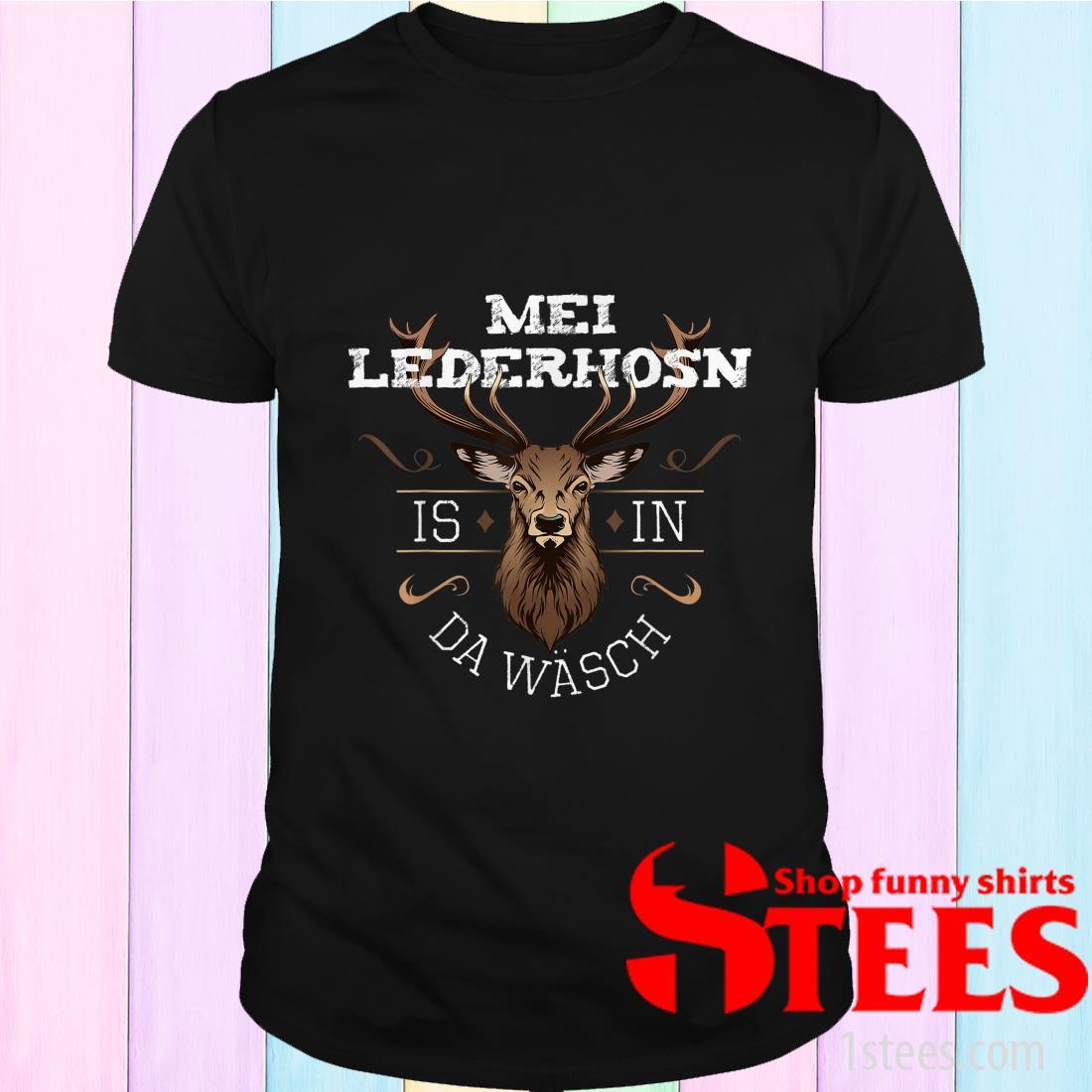 Mei Lederhosen Is In The Wash T-Shirt