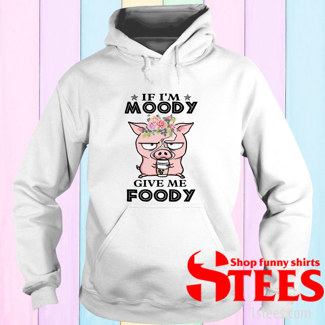 If I'm Moody Give Me Foody Pig Coffee Shirt