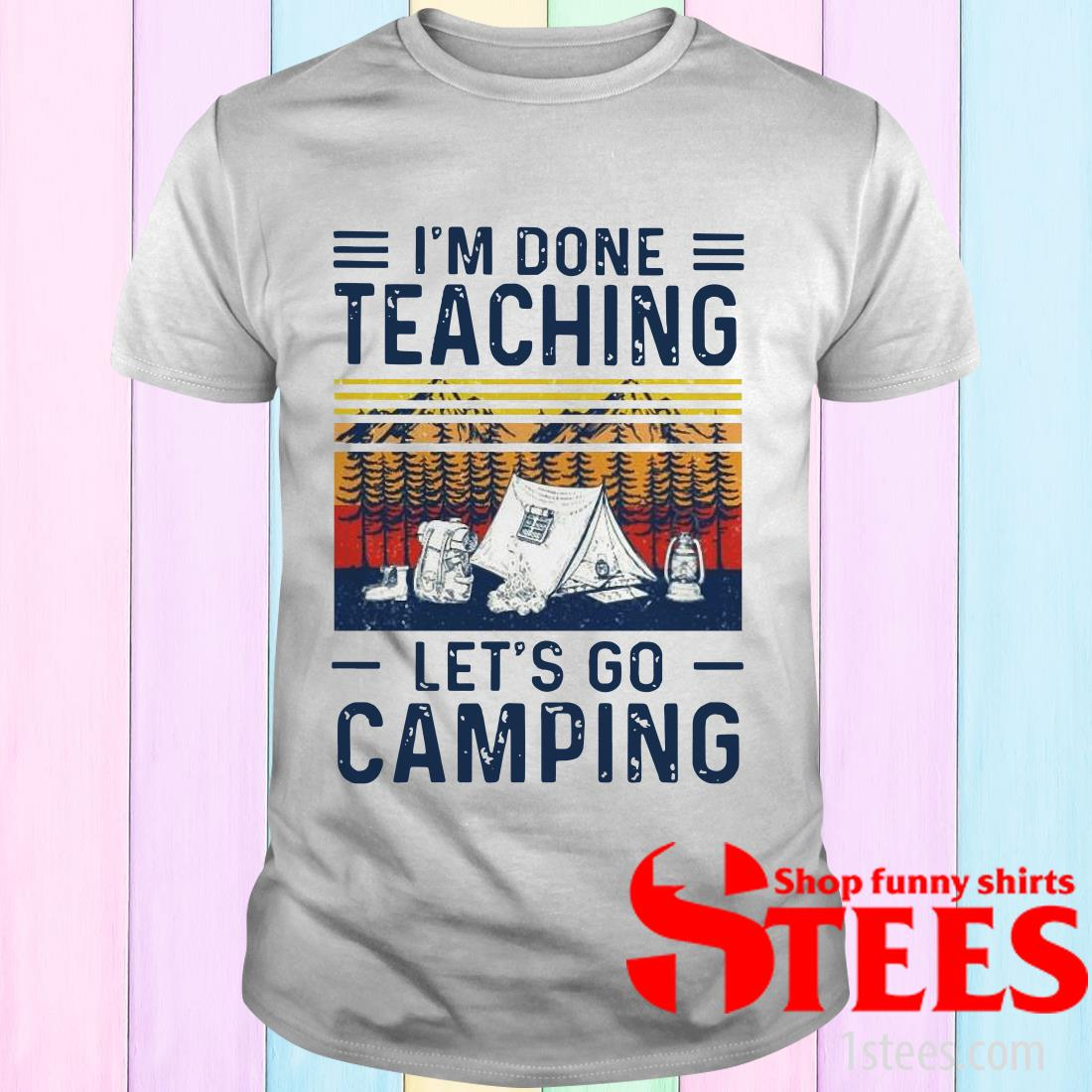 Vintage I'm Done Teaching Let's Go Camping White T-Shirt