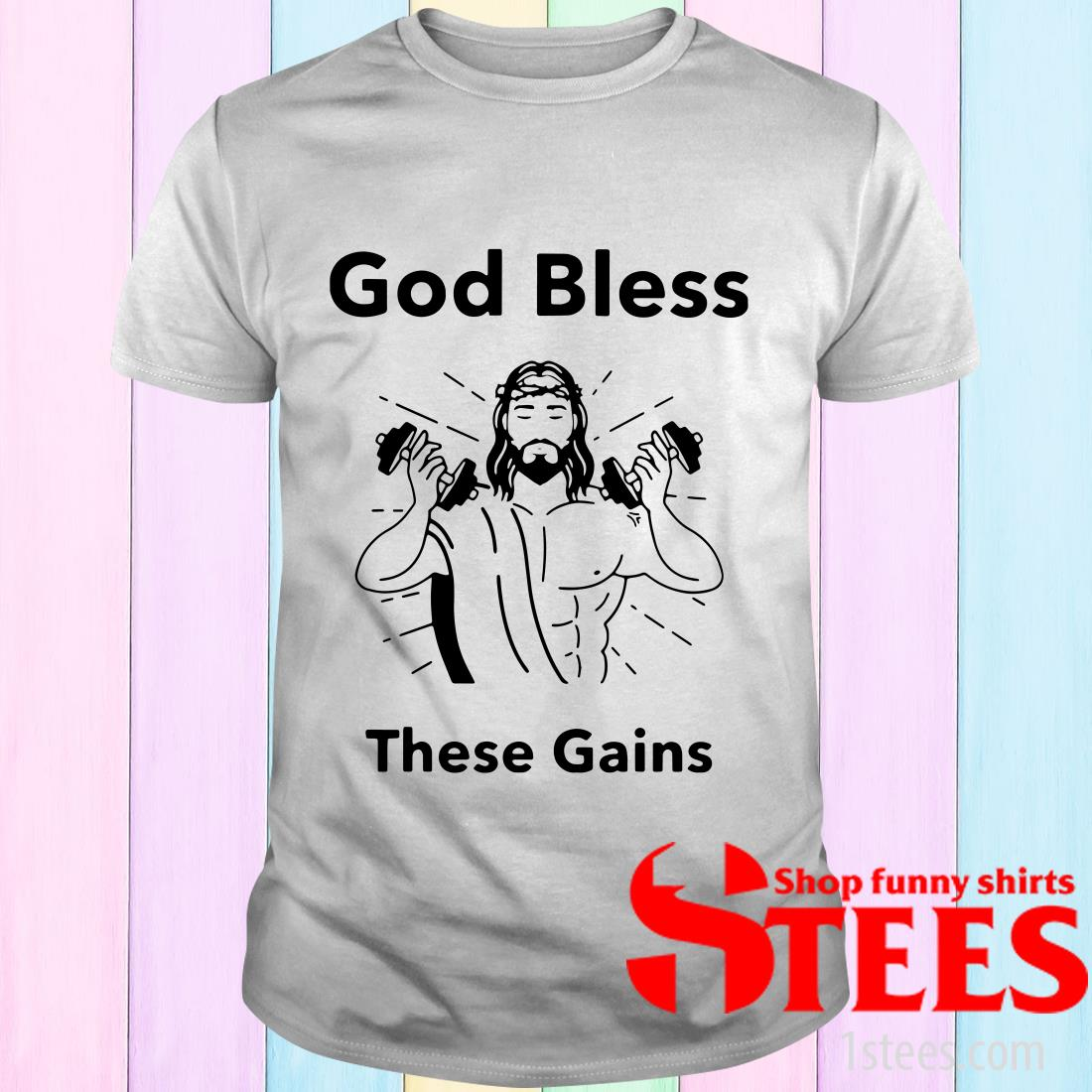 Jesus God Bless These Gains T-Shirt
