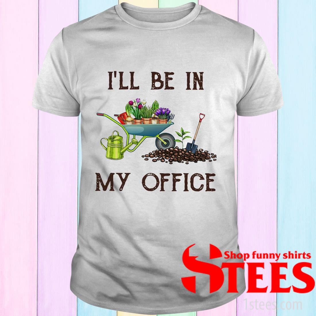 Garden I'll Be In My Office T-Shirt