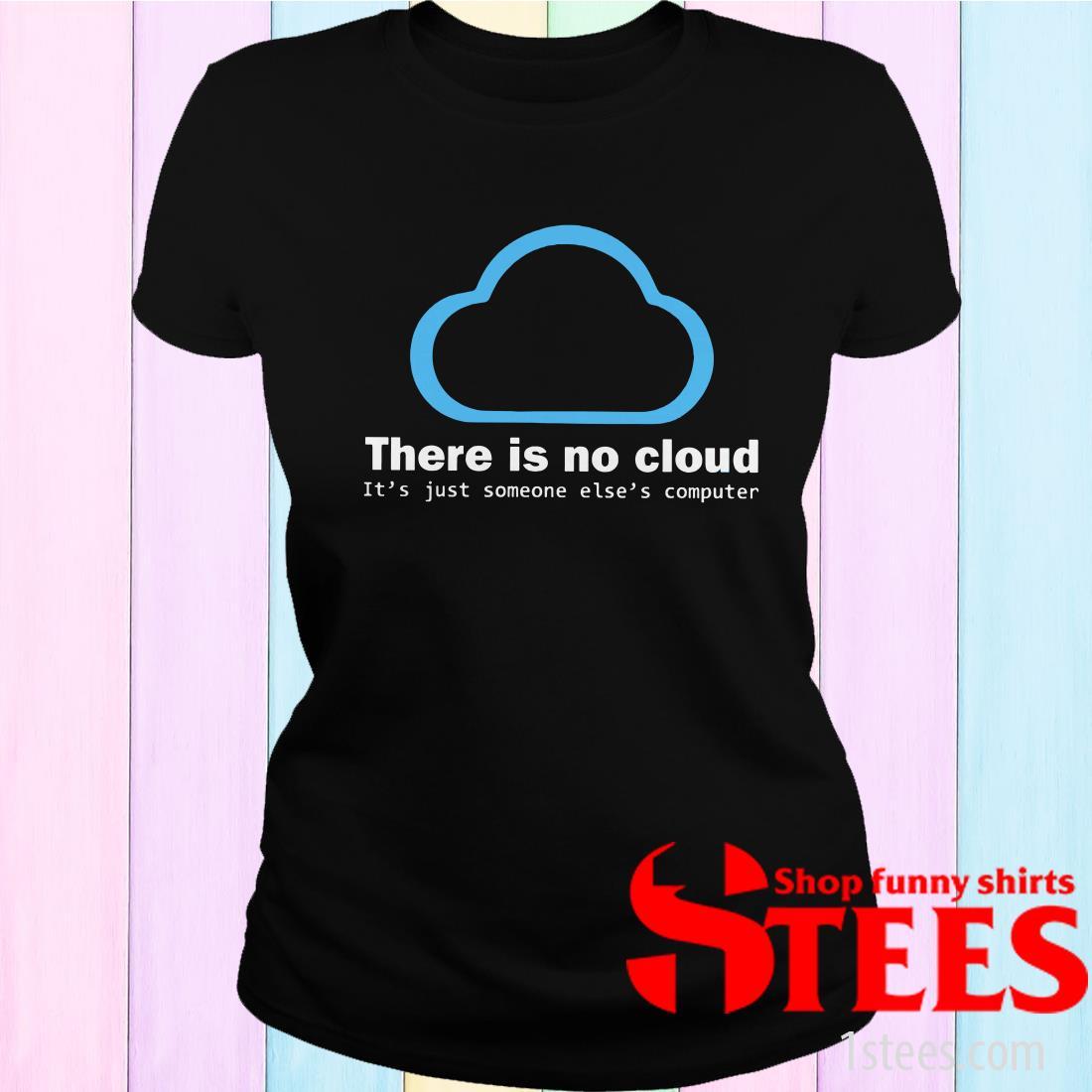 There Is No Cloud Tech Humor Women's T-Shirt