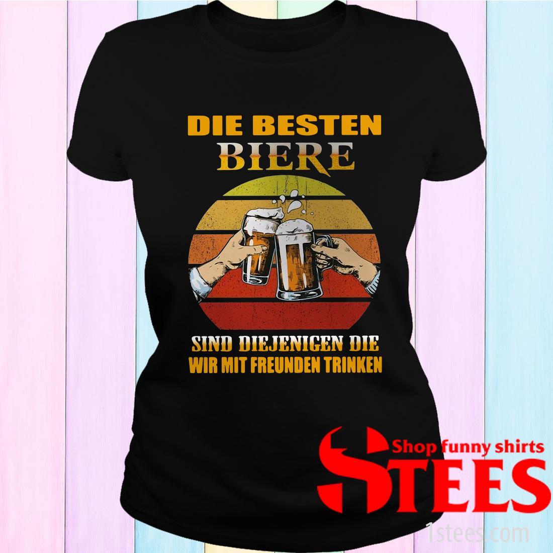 Die Besten Biere Sind Diejenigen Die Wir Mit Freunden Trinken Vintage Women's T-Shirt
