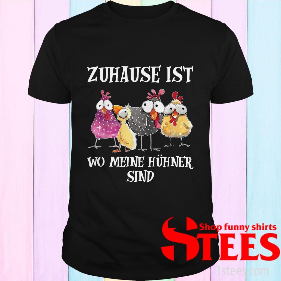 Chickens Zuhause Ist Wo Meine Hühner Sind T-Shirt