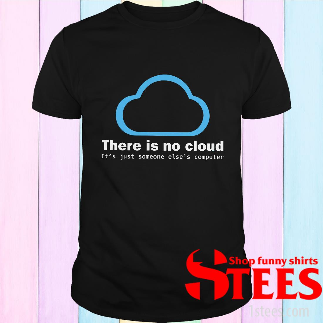 There Is No Cloud Tech Humor T-Shirt