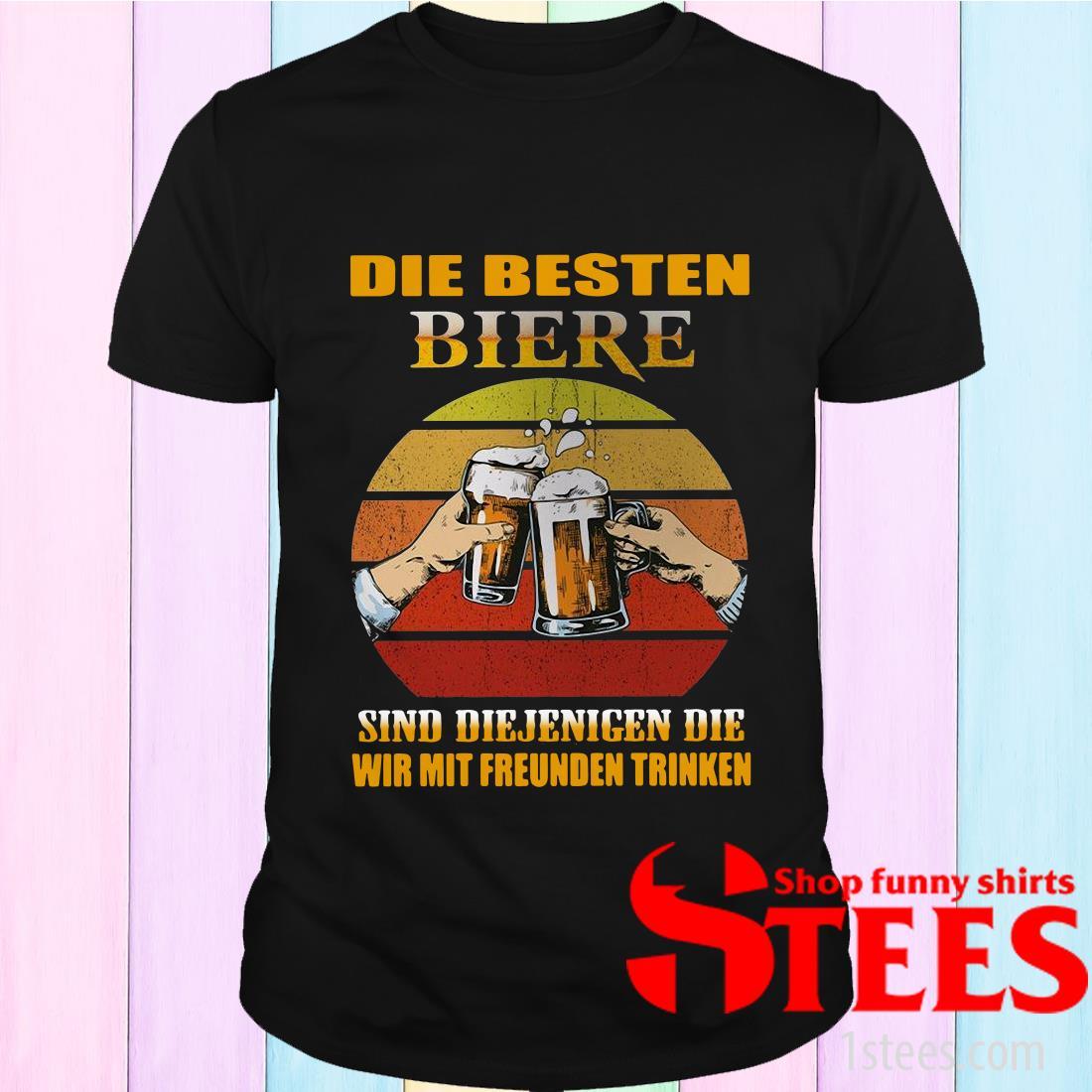 Die Besten Biere Sind Diejenigen Die Wir Mit Freunden Trinken Vintage T-Shirt
