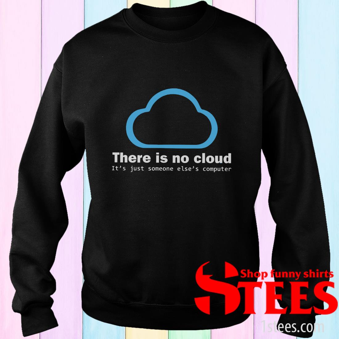 There Is No Cloud Tech Humor Sweater