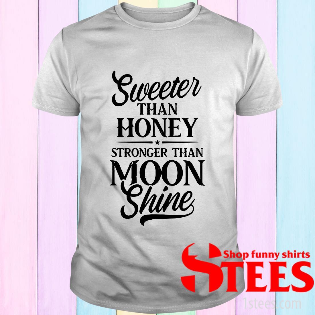 Sweeter Than Honey Stronger Than Moon Shine T-Shirt