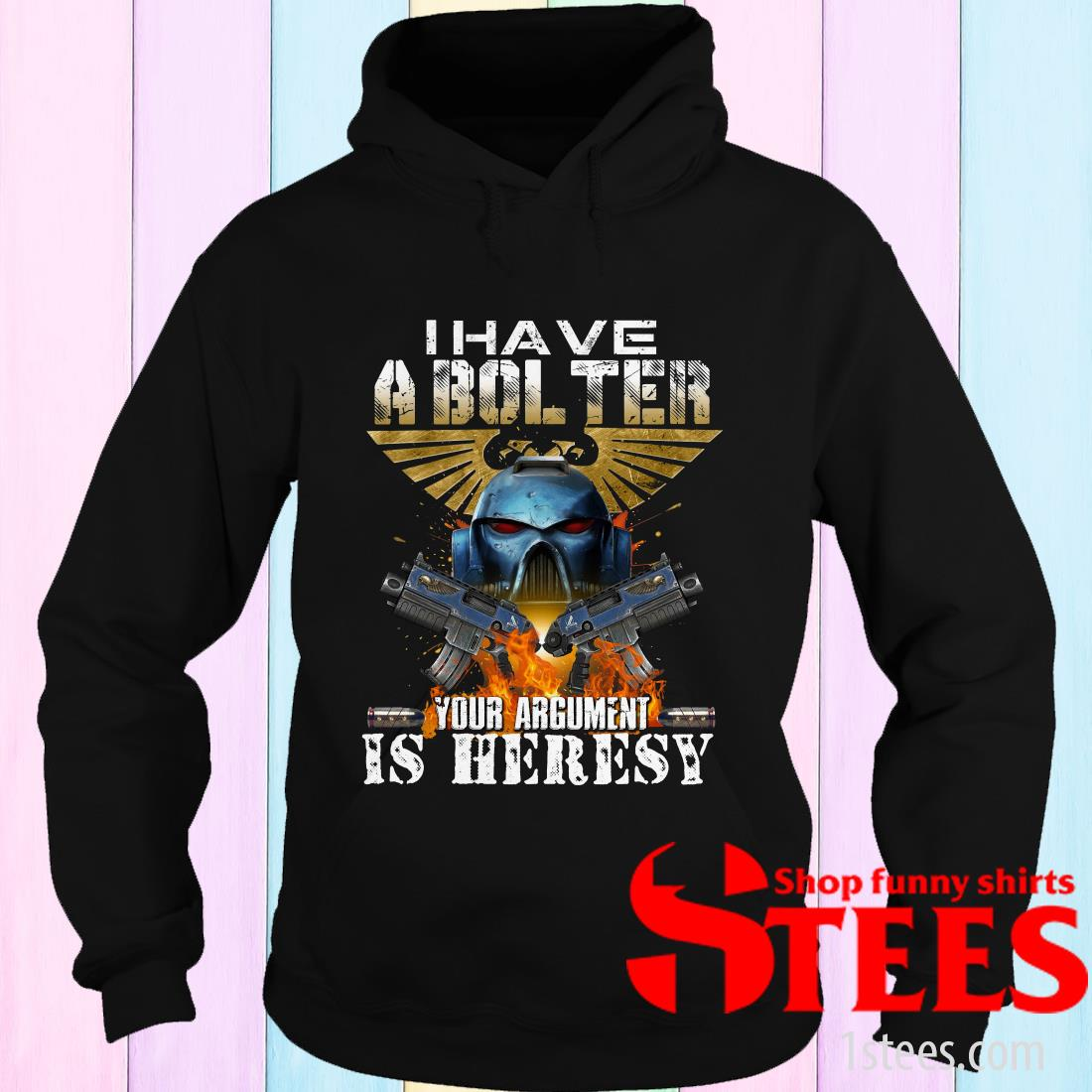 I Have A Bol Ter Your Argument Is Heresy Hoodies