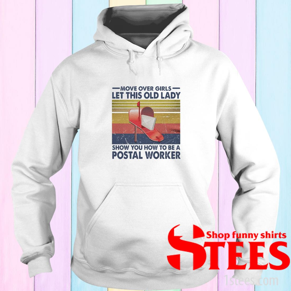 Move Over Girls Let This Old Lady Show You How To Be A Postal Worker Vintage Hoodies