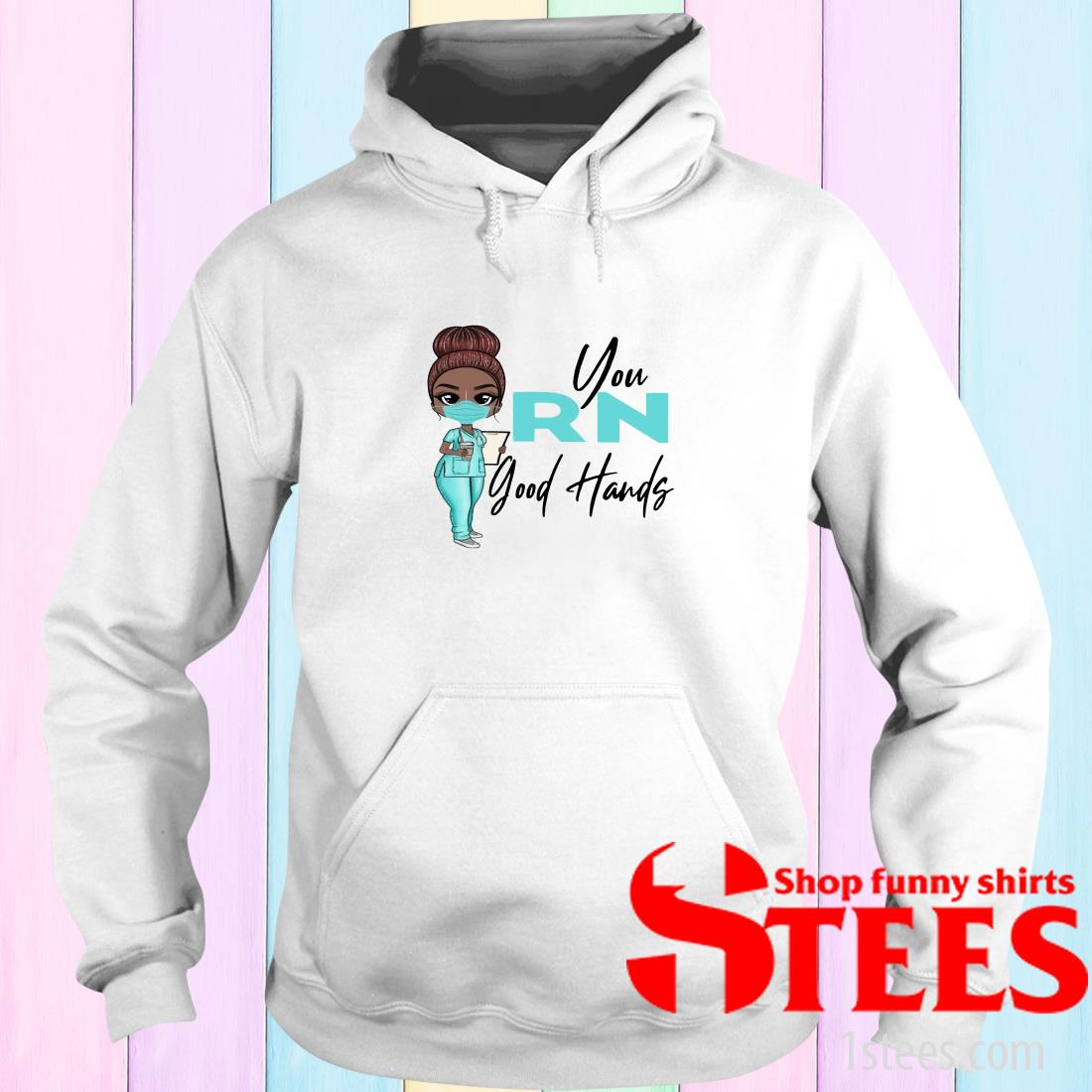 Nurse You Rn Good Hands Hoodies