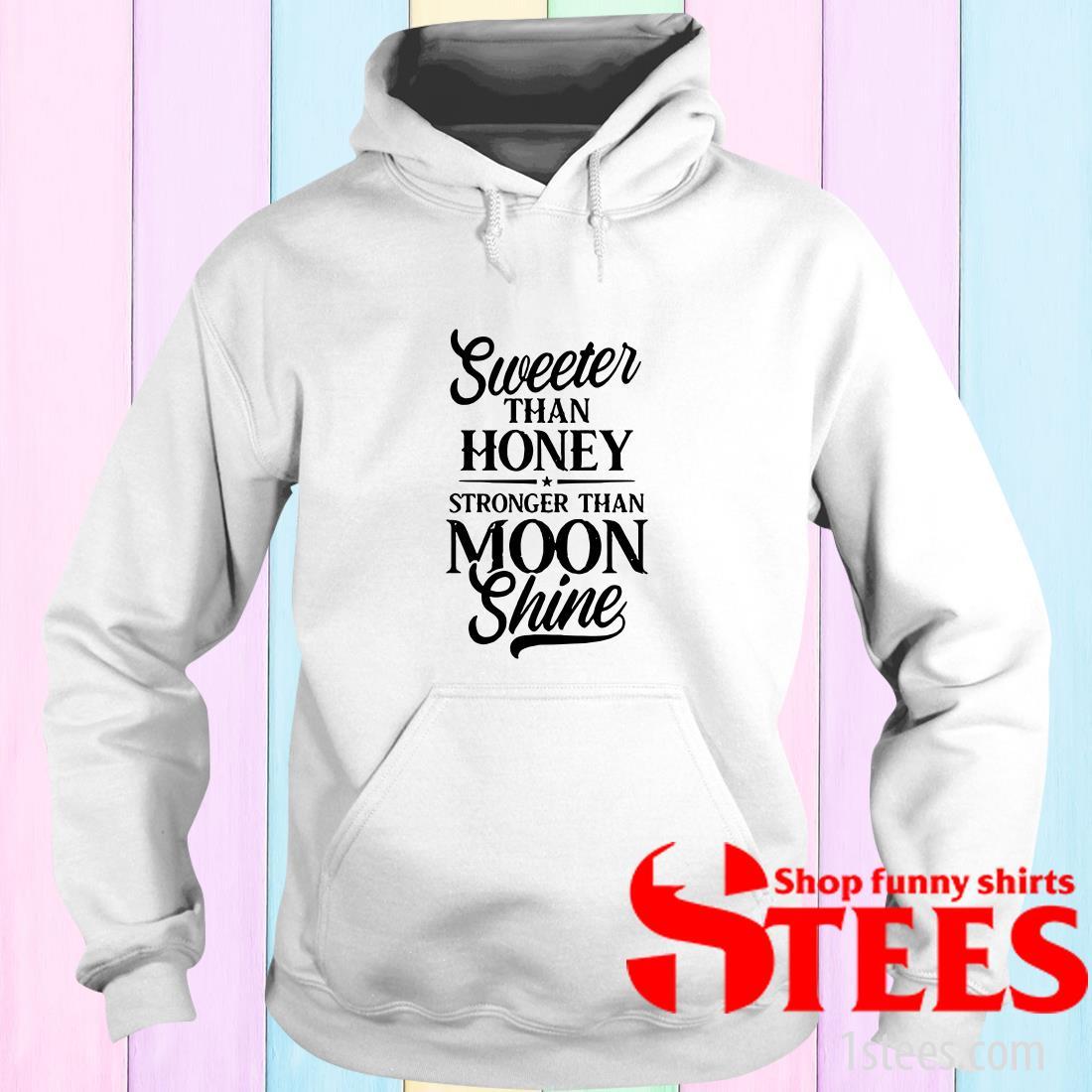 Sweeter Than Honey Stronger Than Moon Shine Hoodies