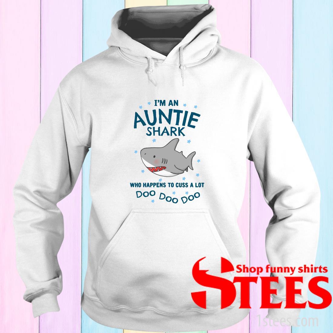 I'm An Auntie Shark Who Happens To Cuss A Lot Doo Doo Doo Hoodies