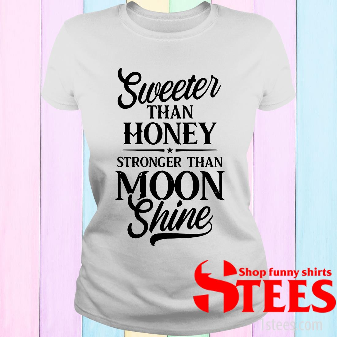 Sweeter Than Honey Stronger Than Moon Shine Women's T-Shirt