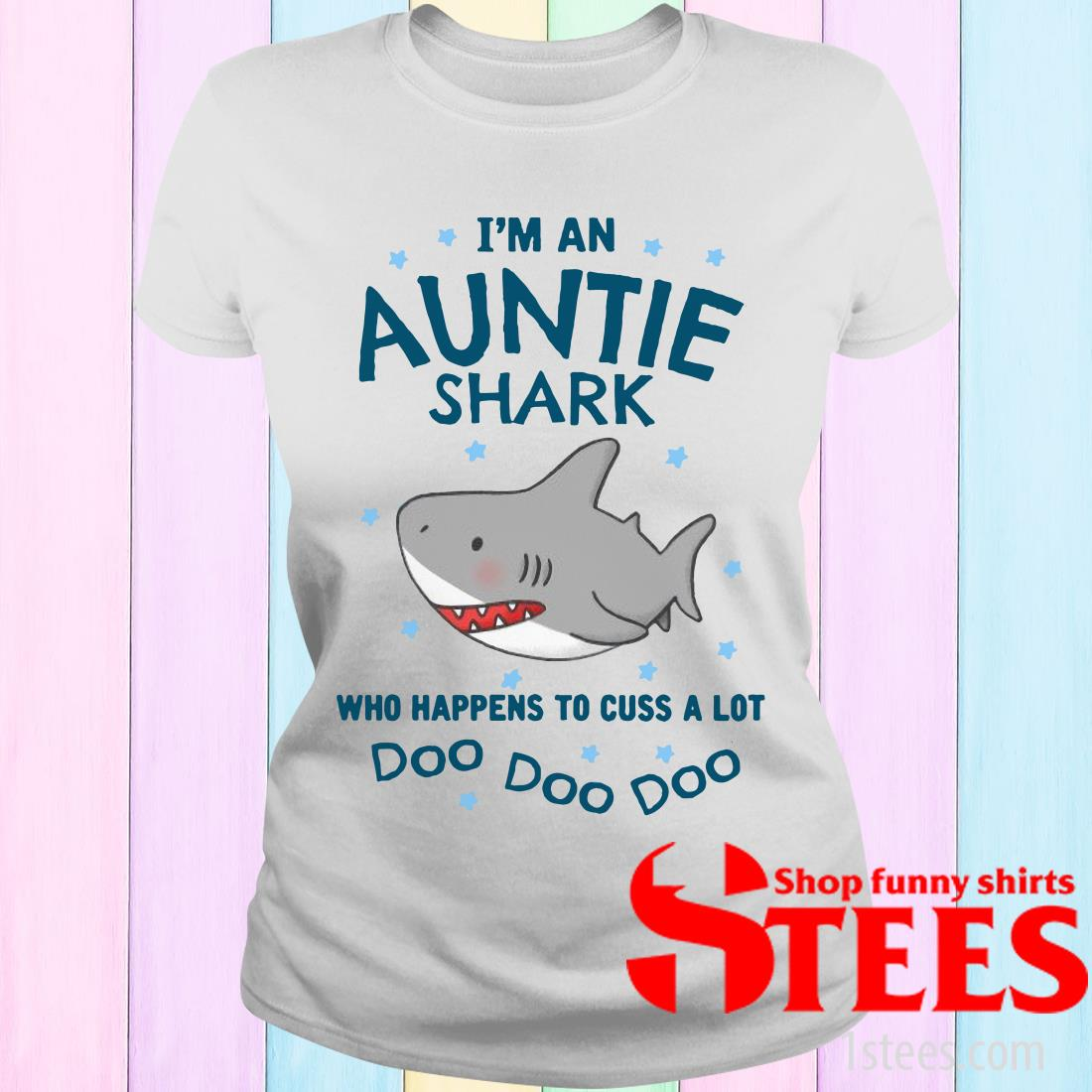 I'm An Auntie Shark Who Happens To Cuss A Lot Doo Doo Doo Women's T-Shirt