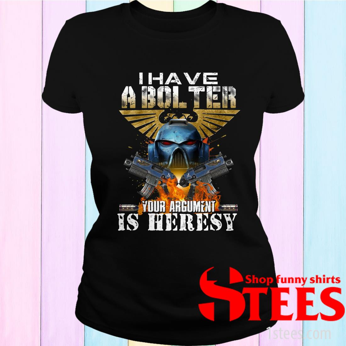 I Have A Bol Ter Your Argument Is Heresy Women's T-Shirt