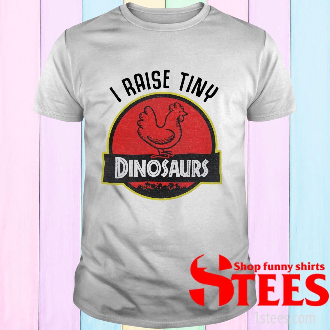 Chicken I Raise Tiny Dinosaurs T-Shirt