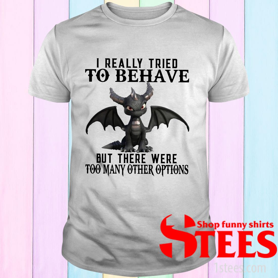 Dark Spyro I Really Tried To Behave But There Were Too Many Other Options T-Shirt