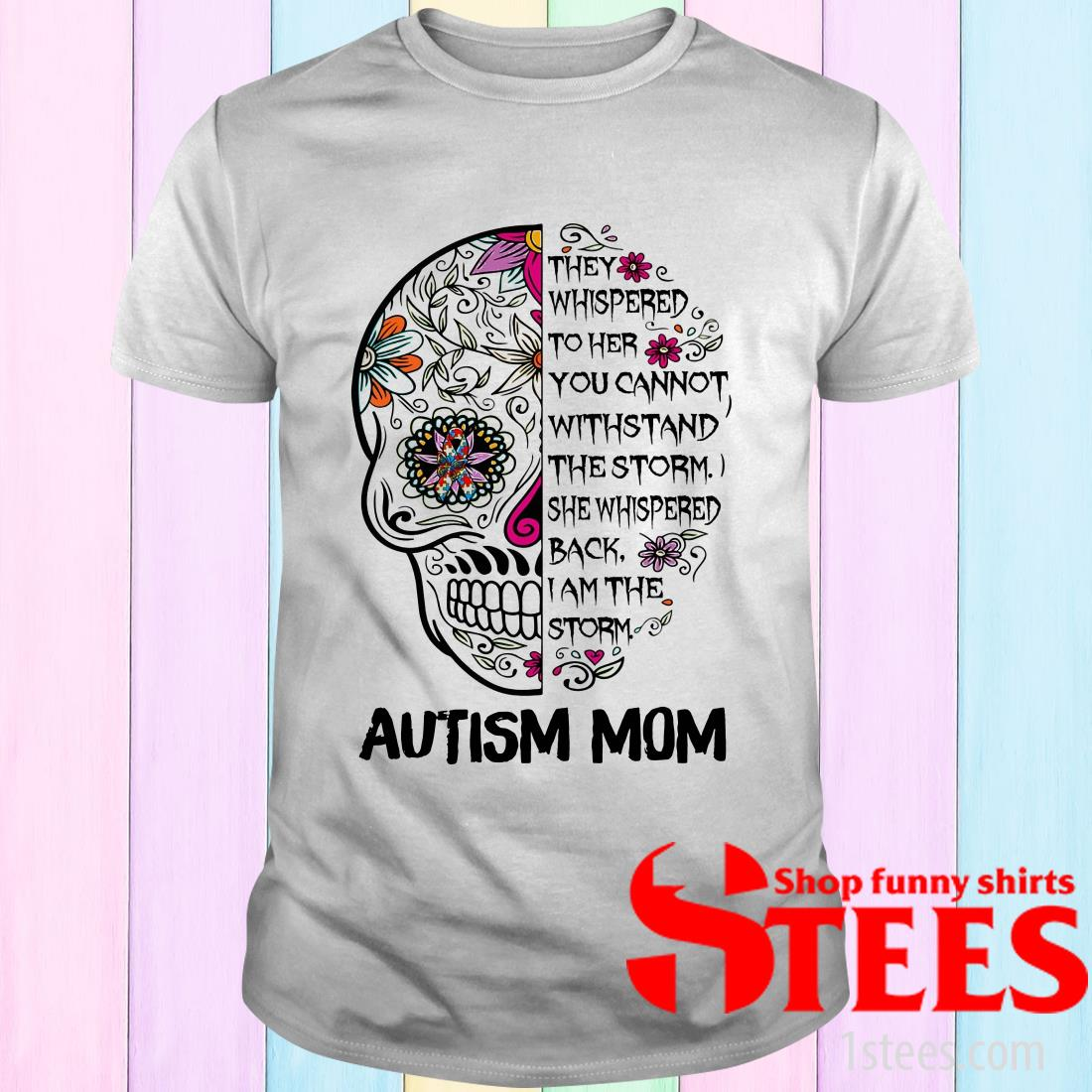 Skull Autism Mom They Whispered To Her You Cannot Withstand The Storm T-Shirt