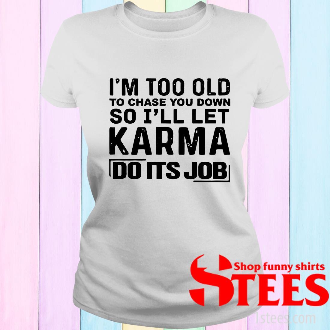 I'll Let Karma Do Its Job T-Shirt
