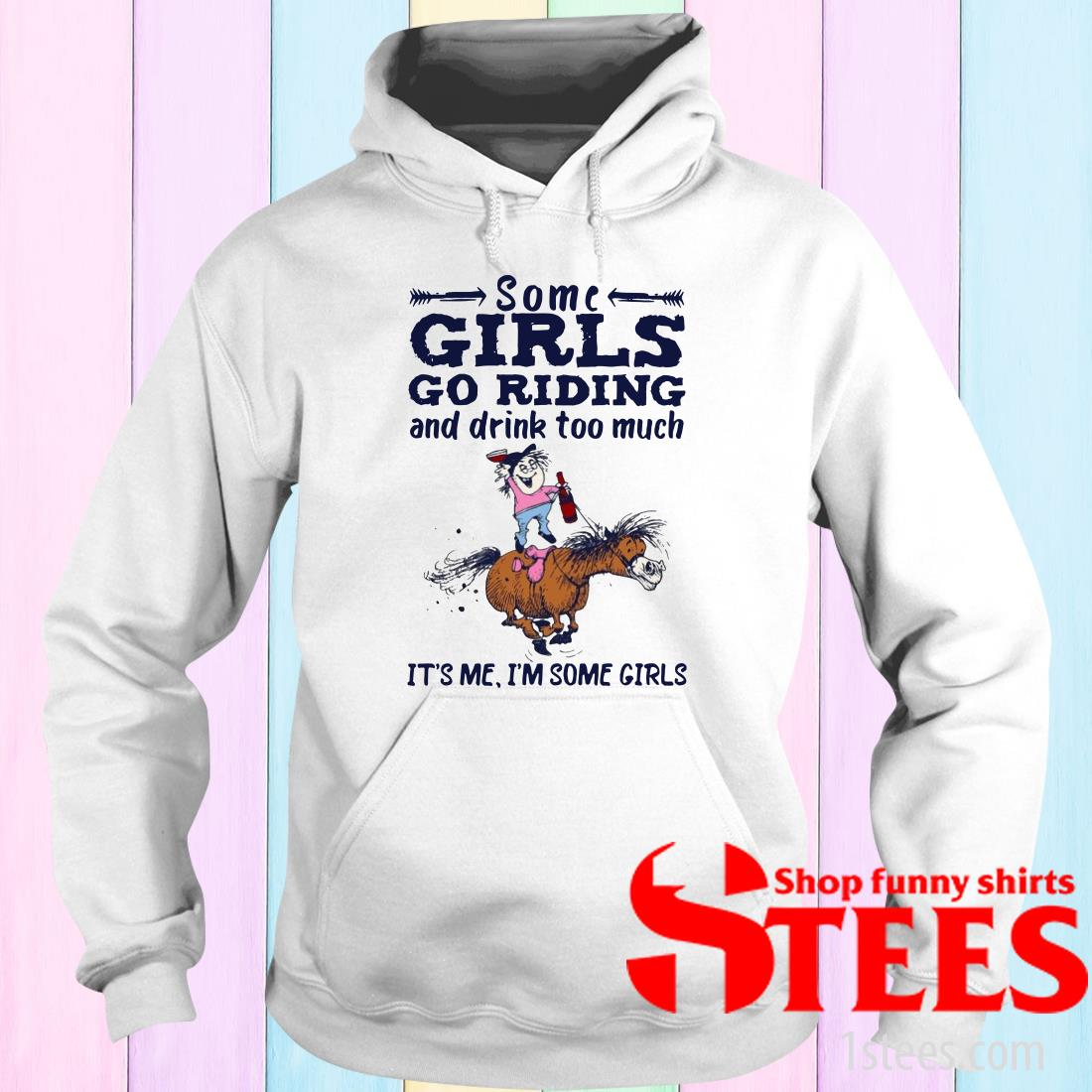 Some Girls Go Riding And Drink Too Much It's Me I'm Some Girls T-Shirt
